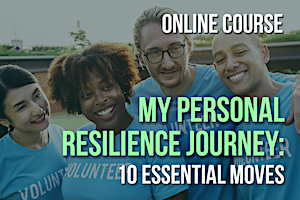 My Personal Resilience Journey Course – Lifetime